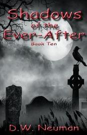 Shadows of the Ever-After by D W Neuman