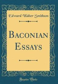 Baconian Essays (Classic Reprint) by Edward Walter Smithson image