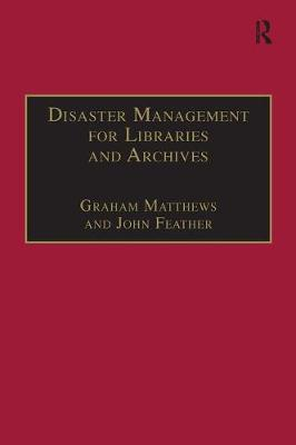 Disaster Management for Libraries and Archives by John Feather