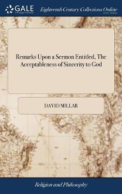 Remarks Upon a Sermon Entitled, the Acceptableness of Sincerity to God by David Millar
