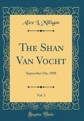 The Shan Van Vocht, Vol. 3 by Alice L Milligan