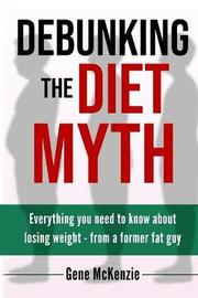 Debunking The Diet Myth by Gene McKenzie