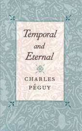 Temporal and Eternal by Charles Peguy