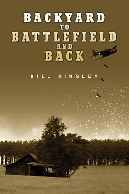 Backyard to Battlefield and Back by Bill Kinsley