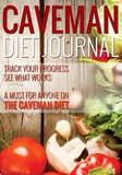 Caveman Diet Journal: Track Your Progress See What Works: A Must for Anyone on the Caveman Diet by Speedy Publishing LLC