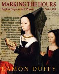 Marking the Hours: English People and Their Prayers, 1240-1570 by Eamon Duffy image