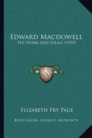 Edward MacDowell: His Work and Ideals (1910) by Elizabeth Fry Page