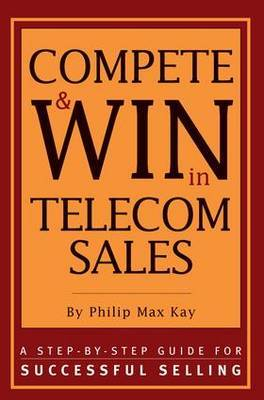 Compete and Win in Telecom Sales by Philip Max Kay