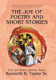 The Joy of Poetry and Short Stories by Kenneth R Taylor Sr