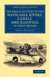 Historical Account of the Navigable Rivers, Canals, and Railways, of Great Britain by Joseph Priestley