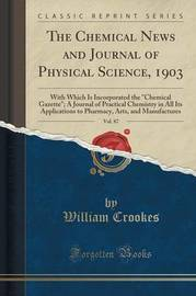 The Chemical News and Journal of Physical Science, 1903, Vol. 87 by William Crookes image