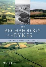 The Archaeology of the Dykes by Mark Bell