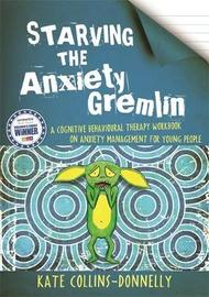 Starving the Anxiety Gremlin by Kate Collins-Donnelly