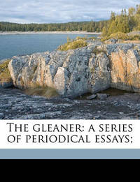 The Gleaner: A Series of Periodical Essays; by Nathan Drake