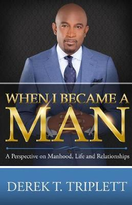 When I Became a Man by Derek T Triplett