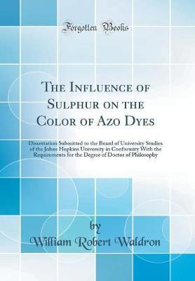 The Influence of Sulphur on the Color of Azo Dyes by William Robert Waldron