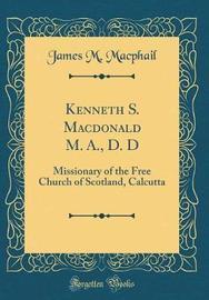 Kenneth S. MacDonald M. A., D. D by James M MacPhail image