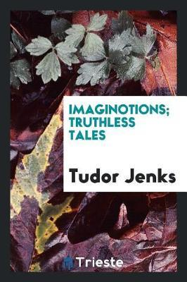 Imaginotions; Truthless Tales by Tudor Jenks image
