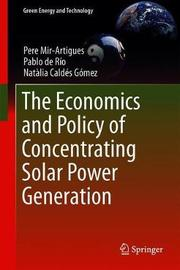 The Economics and Policy of Concentrating Solar Power Generation by Pere Mir Artigues
