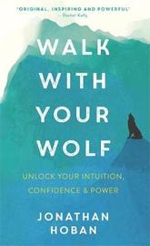 Walk With Your Wolf by Jonathan Hoban