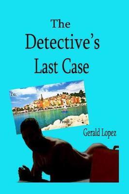 The Detective's Last Case by Gerald Lopez