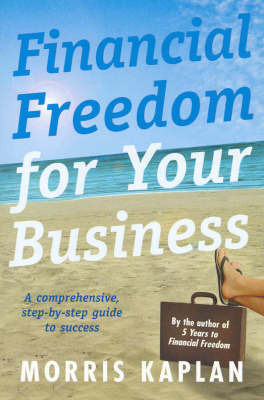 Financial Freedom for Your Business: A Comprehensive Step-by-Step Guide to Success by Morris Kaplan image