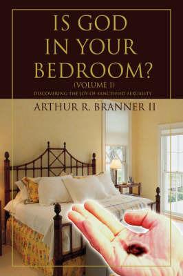Is God in Your Bedroom? by Arthur R Branner II image