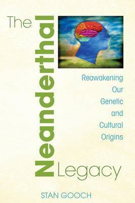Neanderthal Legacy by Stan Gooch