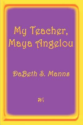 My Teacher, Maya Angelou by DaBeth S. Manns image