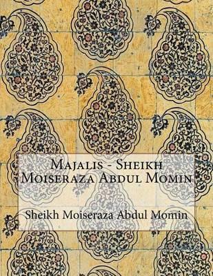 Majalis - Sheikh Moiseraza Abdul Momin by Sheikh Moiseraza Abdul Momin