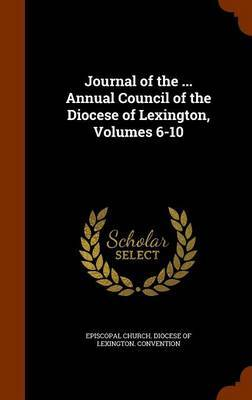 Journal of the ... Annual Council of the Diocese of Lexington, Volumes 6-10