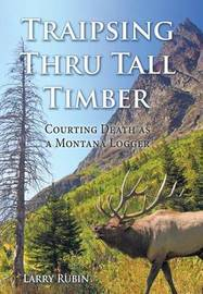 Traipsing Thru Tall Timber by Larry Rubin