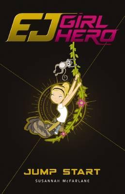 EJ Girl Hero #2: Jump Start by Susannah McFarlane