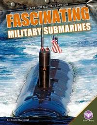 Fascinating Military Submarines by Kristin Marciniak