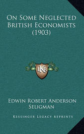 On Some Neglected British Economists (1903) by Edwin Robert Anderson Seligman