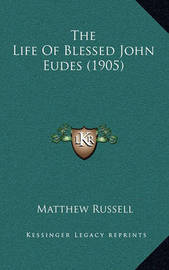 The Life of Blessed John Eudes (1905) by Matthew Russell