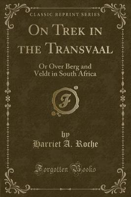 On Trek in the Transvaal by Harriet A Roche