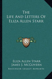 The Life and Letters of Eliza Allen Starr by Eliza Allen Starr