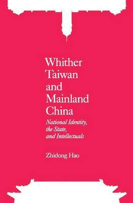 Whither Taiwan and Mainland China - National Identity, the State, and Intellectuals by Zhidong Hao