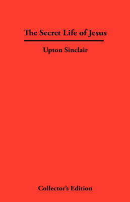 The Secret Life of Jesus by Upton Sinclair