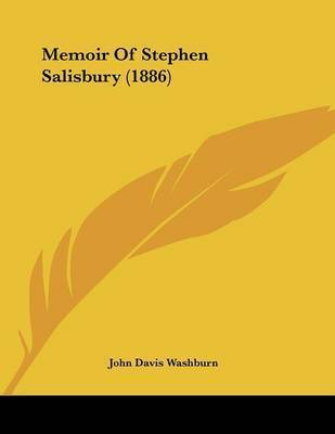 Memoir of Stephen Salisbury (1886) by John Davis Washburn