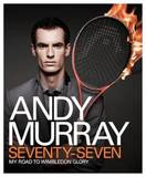 Andy Murray: Seventy-seven: My Road to Wimbledon Glory by Andy Murray