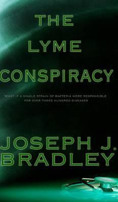 The Lyme Conspiracy by Joseph J Bradley
