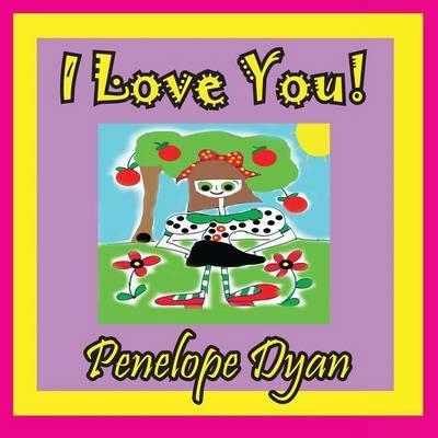 I Love You! by Penelope Dyan