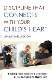 Discipline That Connects With Your Child's Heart by Jim Jackson