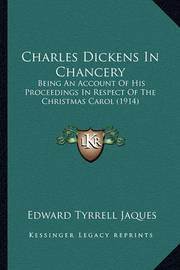 Charles Dickens in Chancery: Being an Account of His Proceedings in Respect of the Christmas Carol (1914) by Edward Tyrrell Jaques