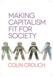 Making Capitalism Fit for Society by Colin Crouch