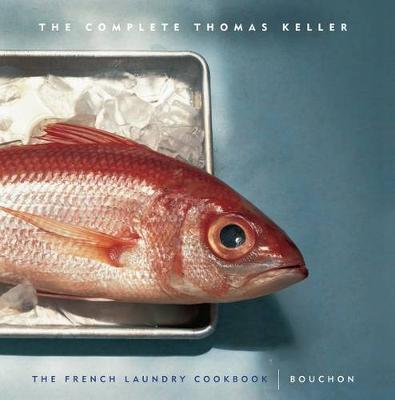 The Complete Keller: The French Laundry Cookbook & Bouchon Box Set by Thomas Keller
