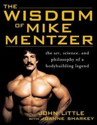 The Wisdom of Mike Mentzer by John R Little