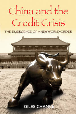 China and the Credit Crisis: The Emergence of a New World Order by Giles Chance image